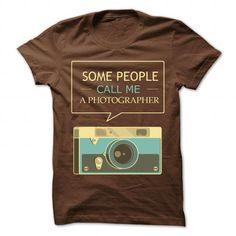 Some people call me a Photographer T Shirts, Hoodie Sweatshirts