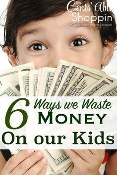 6 Ways we Waste Money on our Kids
