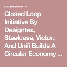 Closed Loop Initiative By Designtex, Steelcase, Victor, And Unifi Builds A Circular Economy Model