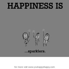 Happiness is, sparklers. - You Happy, I Happy