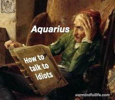 32 Funny Aquarius Memes That Are Basically Aquarian Facts Aquarius Funny, Aquarius Quotes, Aquarius Horoscope, Aquarius Facts, Aquarius Woman, Aries And Aquarius, Sagittarius Scorpio, Aquarius Tattoo, Zodiac Sign Traits