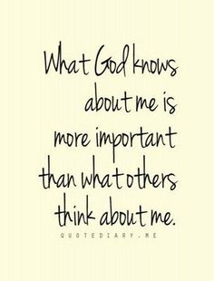 What God knows about me is more important than what others think about me.  Connect with me on my FB Fan Page http://www.facebook.com/successwithkirsten1