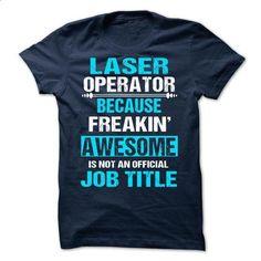 LASER OPERATOR - #tee aufbewahrung #sweater skirt. SIMILAR ITEMS => https://www.sunfrog.com/Names/LASER-OPERATOR-62199891-Guys.html?68278
