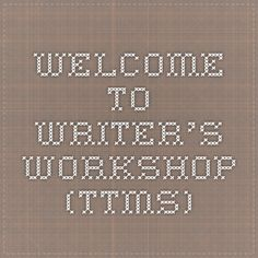 Welcome to Writer's Workshop (TTMS)