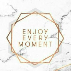Enjoy every moment. Time is fleeting, so soak it all in