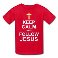 Keep Calm and Follow Jesus T-Shirt | Spreadshirt | ID: 12633794