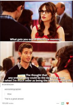 """What gets you up in the morning?"" Great New Girl Quote. Life Quotes Love, Quotes To Live By, Best Quotes, Personalidad Infj, Collateral Beauty, Faith In Humanity, Hilarious, Funny, Life Advice"