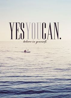 Yes you can, believe in yourself life quotes quotes quote life believe in yourself life sayings