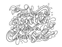 Fuck Me Gently With A Chainsaw -  Coloring Page by Colorful Language © 2015.  Posted with permission, reposting permitted with attribution.  https://www.facebook.com/colorfullanguageart