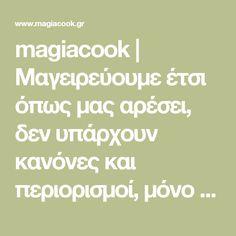 magiacook   Μαγειρεύουμε έτσι όπως μας αρέσει, δεν υπάρχουν κανόνες και περιορισμοί, μόνο πειραματισμοί !
