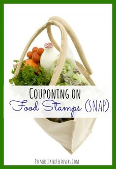 Couponing On Food Stamps (SNAP) http://premeditatedleftovers.com/naturally-frugal-living/couponing-food-stamps-snap/