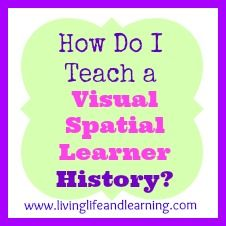 How Do I Teach a Visual Spatial Learner History? #homeschool | Living Life and Learning @Monique