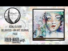 (4) Delighted - Art Journal Spread by Ashli Oliver - Roben-Marie Smith Design Team Project - YouTube