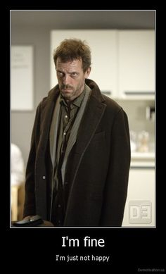 charming life pattern: House M.D - quote - hugh laurie - I'm fine ...