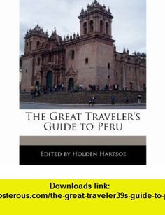 The Great Travelers Guide to Peru (9781117041971) Anthony Holden , ISBN-10: 1117041972  , ISBN-13: 978-1117041971 ,  , tutorials , pdf , ebook , torrent , downloads , rapidshare , filesonic , hotfile , megaupload , fileserve