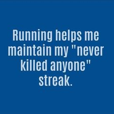"Running helps me maintain my ""never killed anyone"" streak. chicken running ideas, running ideas diy, dog running ideasRunning helps me maintain my ""never killed anyone"" streak. Running Memes, Running Workouts, Fun Workouts, Funny Running Quotes, Quotes About Running, Funny Running Shirts, Monday Inspirational Quotes, Monday Quotes, Run Like A Girl"