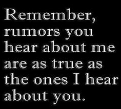 Remember the rumors you hear about me.Are about as true as the ones I hear about you! Amazing Quotes, Great Quotes, Quotes To Live By, Inspirational Quotes, Motivational Quotes, Words Quotes, Me Quotes, Funny Quotes, Rumor Quotes
