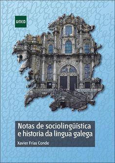 NOTAS DE SOCIOLINGÜÍSTICA E HISTORIA DA LINGUA GALEGA. Xavier Frías Conde. Localización: SECCIÓN UNED EDITORIAL