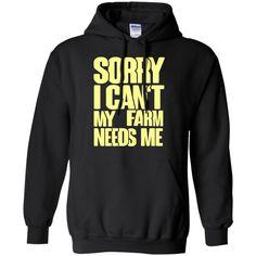 Farm Tshirts Sorry I Cant My Farm Needs Me Hoodies Sweatshirts