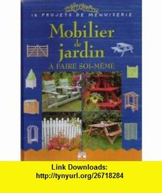 Mobilier de jardin � faire soi-m�me  16 Projets de menuiserie (9782215071730) Alan Bridgewater, Gill Bridgewater , ISBN-10: 2215071737  , ISBN-13: 978-2215071730 ,  , tutorials , pdf , ebook , torrent , downloads , rapidshare , filesonic , hotfile , megaupload , fileserve