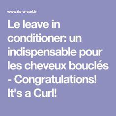 Le leave in conditioner: un indispensable pour les cheveux bouclés - Congratulations! It's a Curl!