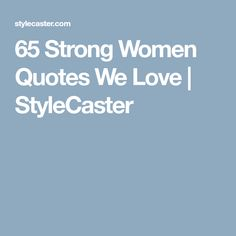 65 Strong Women Quotes We Love | StyleCaster