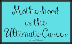 """Contributing to Society"" is a blog post I wrote about the vast importance of motherhood. I love being a mother! :)"