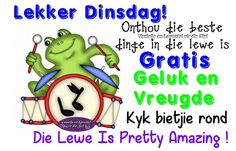 Dinsdag Afrikaanse Quotes, Goeie More, Birthday Wishes, Van, Amanda, Night, Garden, Do Your Thing, Wishes For Birthday