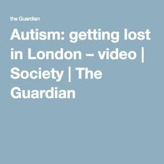Autism: getting lost in London – video | Society | The Guardian