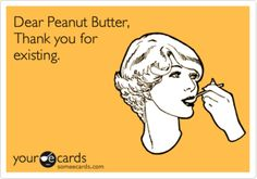 True confession: I may have eaten an entire jar of peanut butter by myself last month.
