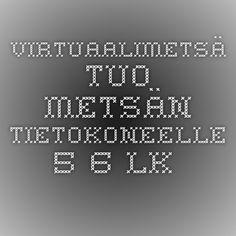 Virtuaalimetsä tuo metsän tietokoneelle. 5.-6. lk.