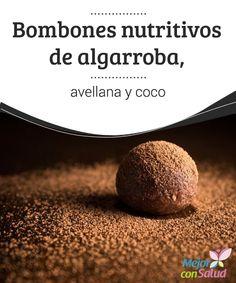 Bombones nutritivos de algarroba, avellana y coco para toda la familia  Descubre estos bombones nutritivos y sanos, elaborados con ingredientes que nos aportan vitaminas, minerales, ácidos grasos esenciales y fibra.