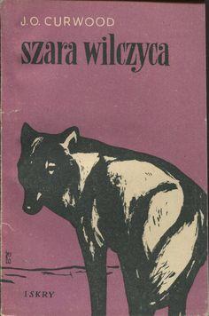 """""""Szara Wilczyca"""" (Kazan) James Oliver Curwood Translated by Jerzy Marlicz Cover by Stanisław Rozwadowski Published by Wydawnictwo Iskry 1955"""