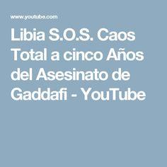 Libia S.O.S. Caos Total a cinco Años del Asesinato de Gaddafi - YouTube