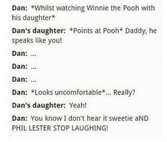 I'm imagining it right now<<< is it bad that I heard that in dans voice and a little girl's poshish voice and then Phil laughing