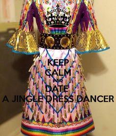 'KEEP CALM AND DATE  A JINGLE DRESS DANCER' Poster
