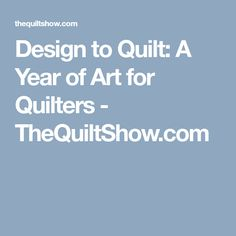 Design to Quilt: A Year of Art for Quilters - TheQuiltShow.com