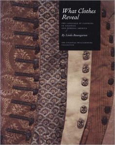 What Clothes Reveal: The Language of Clothing in Colonial and Federal America (Williamsburg Decorative Arts): Linda Baumgarten: 9780300181074: Amazon.com: Books