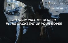 So baby pull me closer in the backseat of your rover The chainsmokers ft Hasley - Closer - Remind me of someone