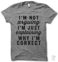 Inspirational Quotes: im not arguing im just explaining why im correct.