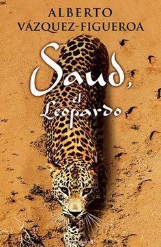 """Saud, el leopardo-Alberto Vazquez-Figueroa. Vida del famoso Abdul Aziz ibn Abdurrahamn Al Saud, primer rey de Arabia Saudita (y el que da nombre a Arabia Saudí) . Novela de aventuras muy ágil e interesante. Antes de Abdul Aziz, los arabes en ese territorio eran nomadas que se dedicaban a cortar cabezas y estaban dominados por los turcos. Después de Abdul Aziz, Arabia pasó a ser  un país exportador de petroleo y mucho mas """"influyente"""" en el mundo."""