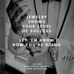 Jewelry shows your Level of Success Let 'em know how you're doing UDOZZO FINE JEWELRY FOR MEN www.udozzo.com/?utm_content=buffer4fe54&utm_medium=social&utm_source=pinterest.com&utm_campaign=buffer #gentleman #success