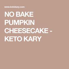 NO BAKE PUMPKIN CHEESECAKE - KETO KARY