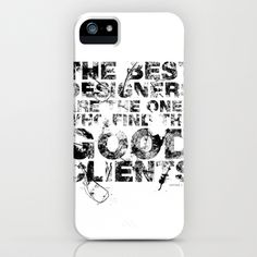 The best designers are the ones who find the good clients iPhone Case by mrcup - $35.00