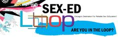 The Sex-Ed Loop is Chicago's source for reliable sex ed(ucation) by youth for youth! Read our blogs!