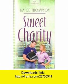 Sweet Charity (Heartsong Presents #666) (9781593107826) Janice Thompson , ISBN-10: 159310782X  , ISBN-13: 978-1593107826 ,  , tutorials , pdf , ebook , torrent , downloads , rapidshare , filesonic , hotfile , megaupload , fileserve