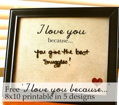 Free 8x10 printable for 'I love you because' printable - just use a dry erase marker to change the message on there:)