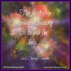 The first step towards healing is to ask for help <3  www.channellinglove.com