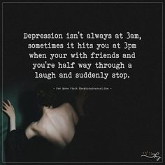 Depression isn't always at 3am... - https://themindsjournal.com/depression-isnt-always-at-3am/