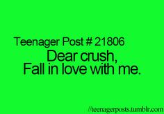 Dear crush, Fall in love with me. Teenager Quotes, Teen Quotes, Funny Quotes, Crush Memes, Crush Quotes, Teen Posts, Teenager Posts, Crush Problems, Dear Crush